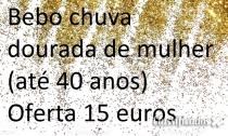 15€ Procuro Mulher para dar-me chuva dourada a beber